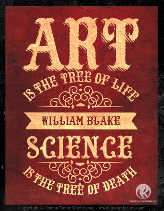 "TYPOGRAPHY QUOTES ""Art is the tree of life. Science is the tree of death."" William Blake"